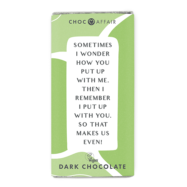 Sometimes I wonder how you put up with me dark chocolate message bar