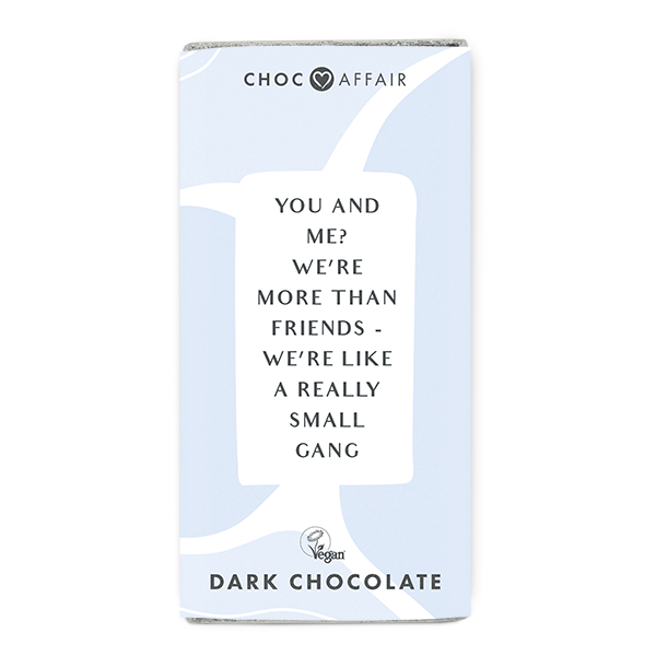 You and me? We're more than friends dark chocolate message bar.