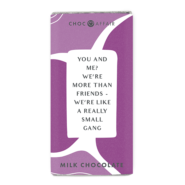 You and me? We're more than friends. milk chocolate message bar.